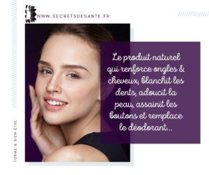 Un produit naturel qui renforce ongles & cheveux, blanchit les dents, adoucit la peau, assainit les boutons et remplace le déodorant…